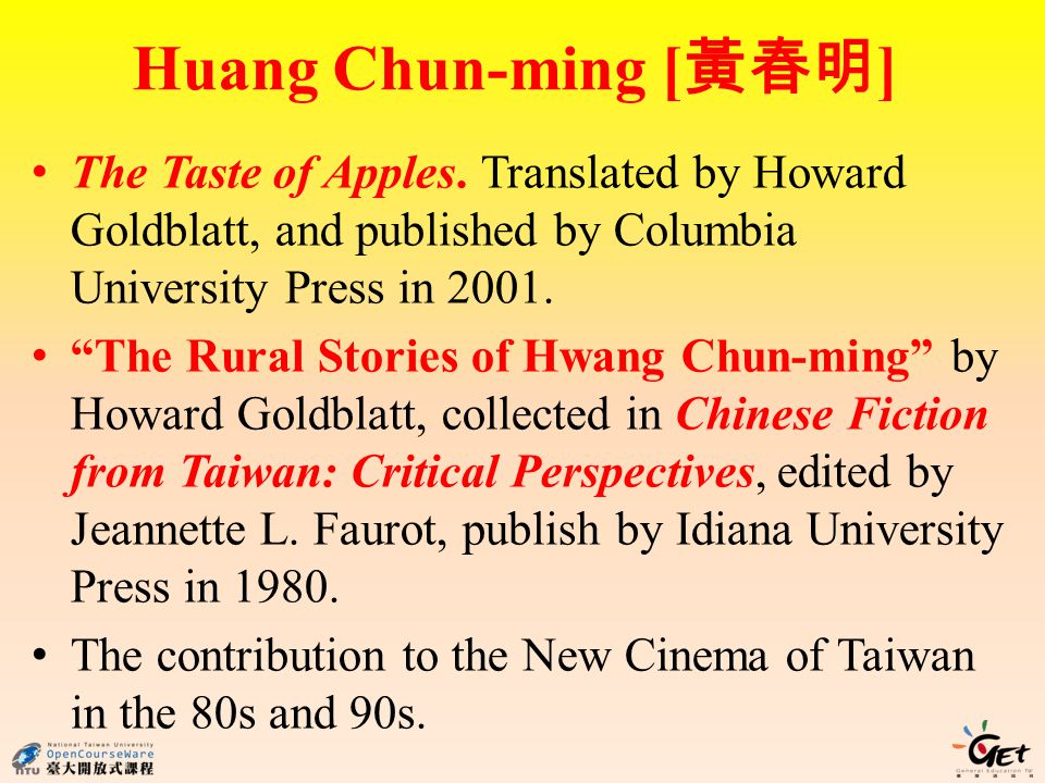Huang Chun-ming [黃春明] The Taste of Apples. Translated by Howard Goldblatt, and published by Columbia University Press in 2001.